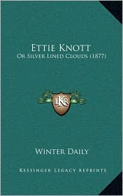 Ettie Knott: Or Silver Lined Clouds (1877) - Winter Daily