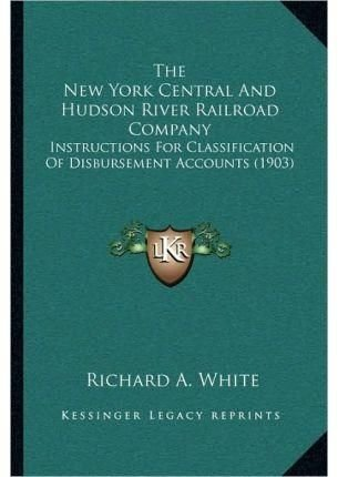 The New York Central and Hudson River Railroad Company - Richard A White