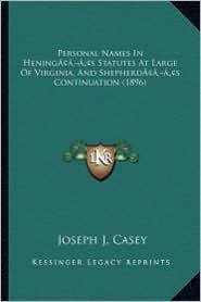Personal Names in Heningacentsa -A Centss Statutes at Large of Virginia, and Shepherdacentsa -A Centss Continuation (1896) - Joseph J. Casey