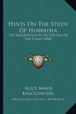 Hints on the Study of Hiawatha - Alice Marie Krackowizer
