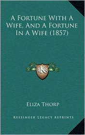 A Fortune With A Wife, And A Fortune In A Wife (1857) - Eliza Thorp