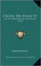 L'Ecole Des Filles V1: Ou Les Memoires de Constance (1753) - Anonymous