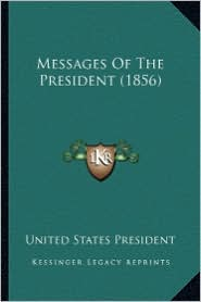 Messages of the President (1856) - United States President