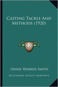 Casting Tackle and Methods (1920) - Onnie Warren Smith
