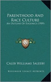 Parenthood And Race Culture: An Outline Of Eugenics (1909) - Caleb Williams Saleeby