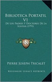 Biblioteca Portatil V1: De Los Padres Y Doctores De La Iglesia (1791) - Pierre Joseph Tricalet