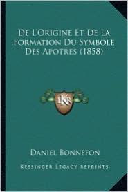 de L'Origine Et de La Formation Du Symbole Des Apotres (1858) - Daniel Bonnefon