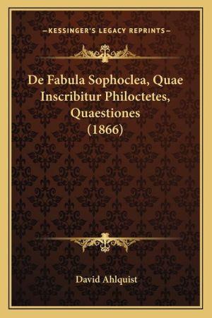 de Fabula Sophoclea, Quae Inscribitur Philoctetes, Quaestiones (1866)