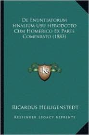de Enuntiatorum Finalium Usu Herodoteo Cum Homerico Ex Parte Comparato (1883) - Ricardus Heiligenstedt