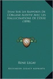 Essai Sur Les Rapports de L'Organe Auditif Avec Les Hallucinations de L'Ouie (1898) - Rene Legay