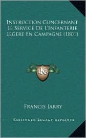 Instruction Concernant Le Service de L'Infanterie Legere En Campagne (1801) - Francis Jarry