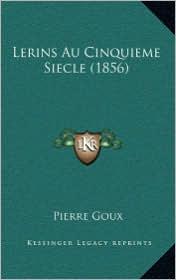 Lerins Au Cinquieme Siecle (1856) - Pierre Goux