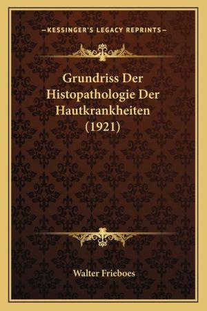 Grundriss Der Histopathologie Der Hautkrankheiten (1921) - Walter Frieboes