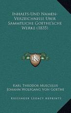 Inhalts-Und Namen-Verzeichnisse Uber Sammtliche Goethe'sche Werke (1835) - Karl Theodor Musculus