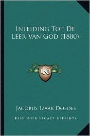 Inleiding Tot de Leer Van God (1880) - Jacobus Izaak Doedes