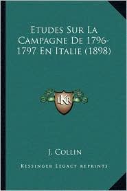 Etudes Sur La Campagne de 1796-1797 En Italie (1898) - J. Collin