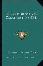 de Godsdienst Van Zarathustra (1864) - Cornelis Petrus Tiele