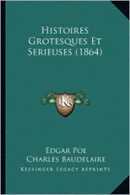 Histoires Grotesques Et Serieuses (1864) - Edgar Allan Poe, Charles Baudelaire