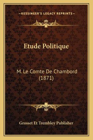 Etude Politique: M. Le Comte de Chambord (1871) - Grosset Et Trembley Publisher