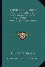 Histoire Geologique, Archeologique Et Pittoresque Du Mont Saint-Michel - Fulgence Girard