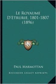 Le Royaume D'Etrurie, 1801-1807 (1896)