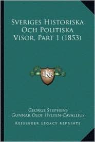 Sveriges Historiska Och Politiska Visor, Part 1 (1853) - George Stephens, Gunnar Olof Hylten-Cavallius