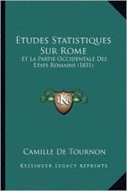 Etudes Statistiques Sur Rome: Et La Partie Occidentale Des Etats Romains (1831) - Camille De Tournon