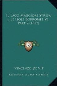 Il Lago Maggiore Stresa E Le Isole Borromee V1, Part 2 (1877) - Vincenzo De Vit