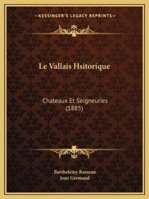 Le Vallais Hsitorique: Chateaux Et Seigneuries (1885) - Barthelemy Rameau, Jean Gremaud (Introduction)