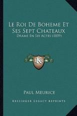 Le Roi de Boheme Et Ses Sept Chateaux - Paul Meurice