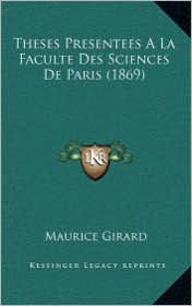 Theses Presentees a la Faculte Des Sciences de Paris (1869) - Maurice Girard