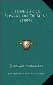 Etude Sur La Separation de Biens (1894) - Georges Marcotty