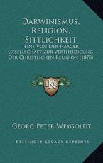 Darwinismus, Religion, Sittlichkeit - Georg Peter Weygoldt