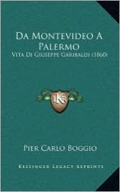 Da Montevideo a Palermo: Vita Di Giuseppe Garibaldi (1860) - Pier Carlo Boggio