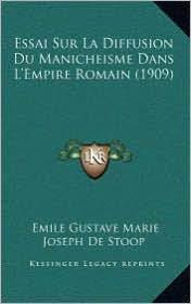 Essai Sur La Diffusion Du Manicheisme Dans L'Empire Romain (1909) - Emile Gustave Marie Joseph De Stoop