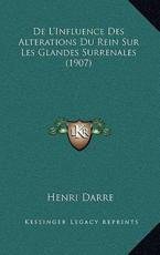 de L'Influence Des Alterations Du Rein Sur Les Glandes Surrenales (1907) - Henri Darre