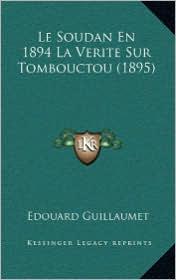 Le Soudan En 1894 La Verite Sur Tombouctou (1895) - Edouard Guillaumet