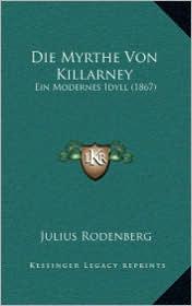 Die Myrthe Von Killarney: Ein Modernes Idyll (1867) - Julius Rodenberg
