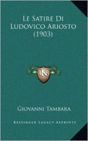 Le Satire Di Ludovico Ariosto (1903) - Giovanni Tambara (Introduction)