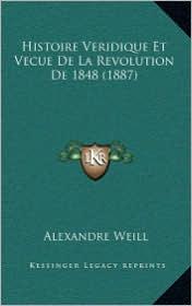 Histoire Veridique Et Vecue de La Revolution de 1848 (1887) - Alexandre Weill