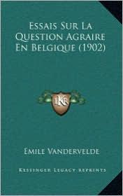 Essais Sur La Question Agraire En Belgique (1902) - Emile Vandervelde