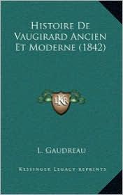 Histoire de Vaugirard Ancien Et Moderne (1842) - L. Gaudreau