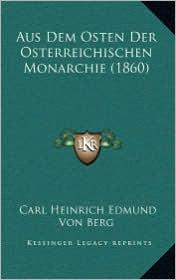 Aus Dem Osten Der Osterreichischen Monarchie (1860) - Carl Heinrich Edmund Von Berg