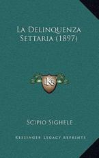 La Delinquenza Settaria (1897) - Scipio Sighele