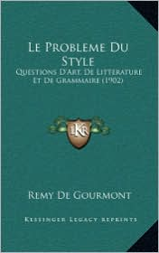 Le Probleme Du Style: Questions D'Art, de Litterature Et de Grammaire (1902) - Remy de Gourmont