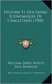 Histoire Et Doctrines Economiques de L'Angleterre (1900) - William James Ashley, Paul Bondois (Translator)