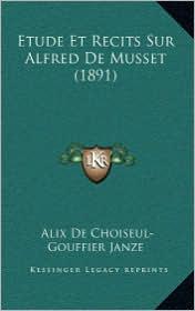 Etude Et Recits Sur Alfred de Musset (1891) - Alix De Choiseul Janze