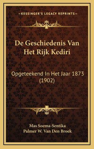 de Geschiedenis Van Het Rijk Kediri: Opgeteekend in Het Jaar 1873 (1902)
