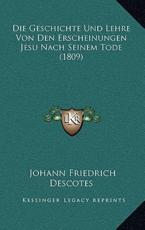 Die Geschichte Und Lehre Von Den Erscheinungen Jesu Nach Seinem Tode (1809) - Johann Friedrich Descotes