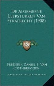 de Algemeene Leerstukken Van Strafrecht (1908) - Frederik Daniel E. Van Ossenbruggen
